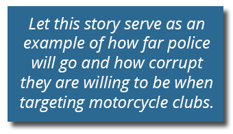 Corruption will push dirty cops to the edge of insanity when pursuing motorcycle clubs